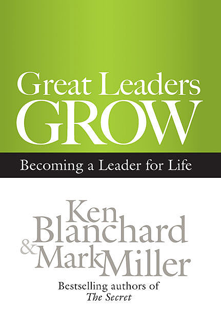 Great Leaders Grow, Ken Blanchard, Mark Miller