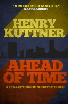 Ahead of Time, Henry Kuttner