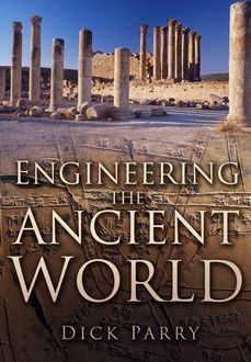 Engineering the Ancient World, Dick Parry
