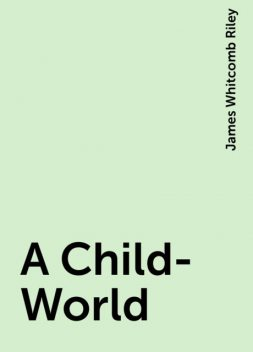 A Child-World, James Whitcomb Riley