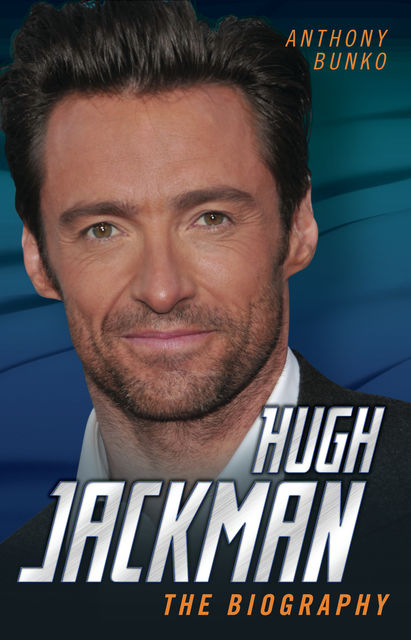 Hugh Jackman – The Biography, Anthony Bunko