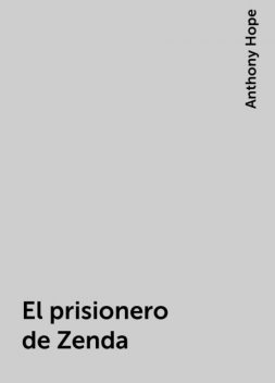 El prisionero de Zenda, Anthony Hope