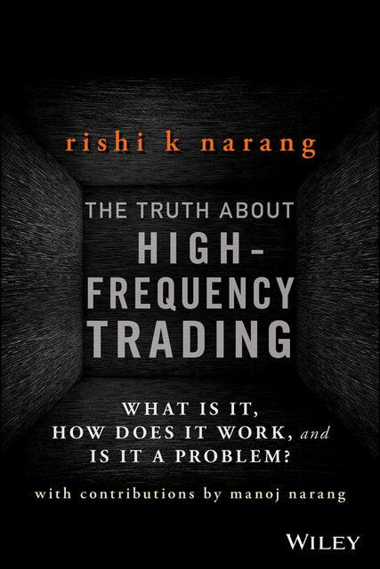 The Truth About High-Frequency Trading, Rishi K.Narang