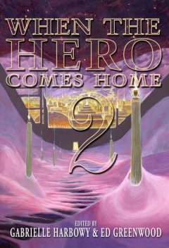 When the Hero Comes Home (Vol 2), Ed Greenwood, Gabrielle Harbowy