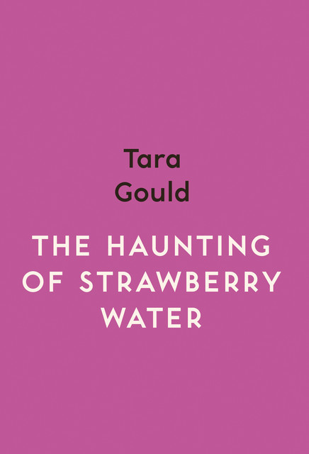 The Haunting of Strawberry Water, Tara Gould