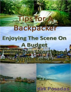 Tips for a Backpacker: Enjoying the Scene On a Budget Philippines (North and South Cebu), Kirk Posadas