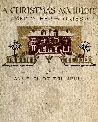 A Christmas Accident and Other Stories, Annie Eliot Trumbull