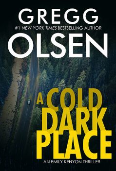 A Cold Dark Place, Gregg Olsen