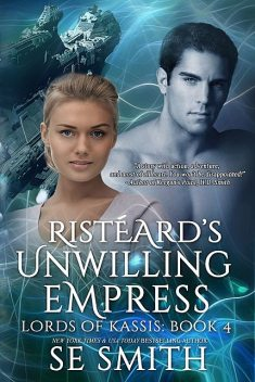 Ristéard's Unwilling Empress: Lords of Kassis Book 4, S.E.Smith