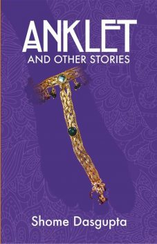 Anklet and Other Stories, Shome Dasgupta