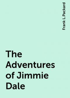 The Adventures of Jimmie Dale, Frank L.Packard