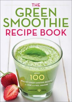 The Green Smoothie Recipe Book, Mendocino Press