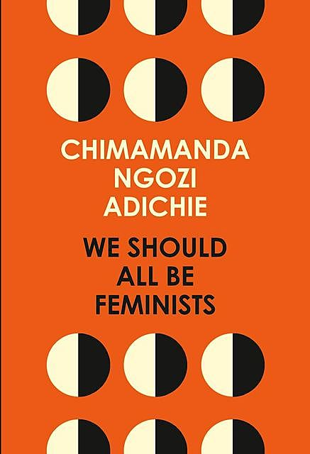 We Should All Be Feminists, Chimamanda Ngozi Adichie‎