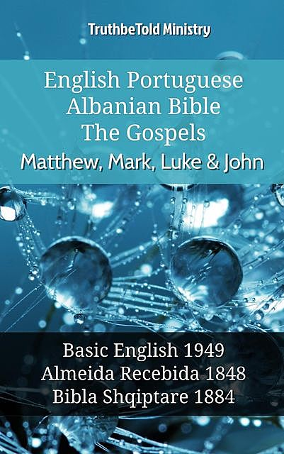 English Portuguese Albanian Bible – The Gospels – Matthew, Mark, Luke & John, TruthBeTold Ministry