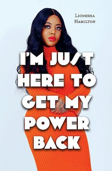 I'm Just Here To Get My Power Back, Lionesha Hamilton