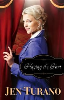 Playing the Part (A Class of Their Own Book #3), Jen Turano