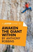 A Joosr Guide to Awaken the Giant Within by Anthony Robbins, Joosr