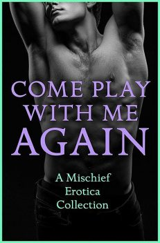 Come Play With Me Again, Lily Harlem, Justine Elyot, Heather Towne, Rose de Fer, Sommer Marsden, CeCe Marsh