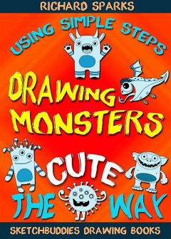 Drawing Monsters the Cute Way, Richard Sparks