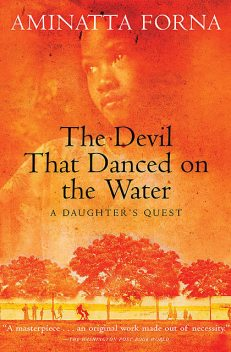 The Devil That Danced on the Water, Aminatta Forna