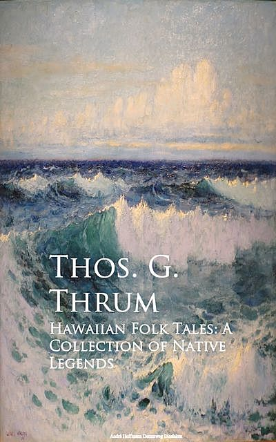 Hawaiian Folk Tales: A Collection of Native Legends, Thos.G. Thrum