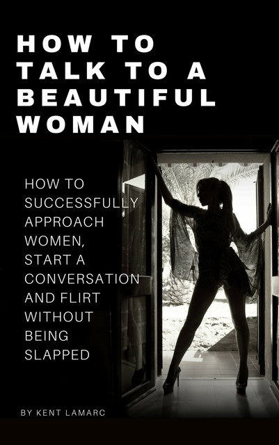 How to Talk to a Beautiful Woman, Kent Lamarc