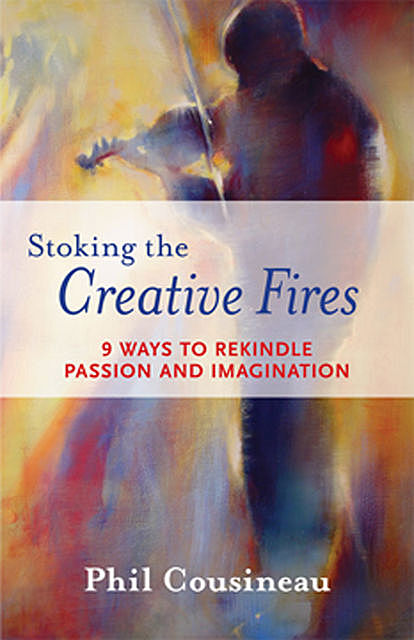 Stoking the Creative Fires, Phil Cousineau