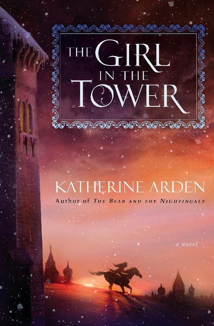 The Girl in the Tower, Katherine Arden