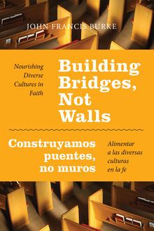 Building Bridges, Not Walls – Construyamos puentes, no muros, John Burke