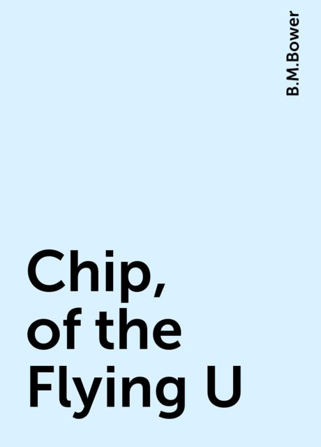 Chip, of the Flying U, B.M.Bower