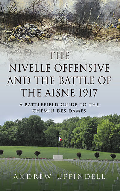 The Nivelle Offensive and the Battle of the Aisne 1917, Andrew Uffindell