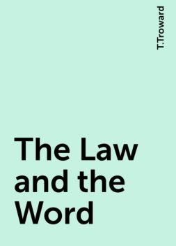 The Law and the Word, T.Troward