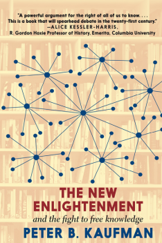 The New Enlightenment and the Fight to Free Knowledge, Peter Kaufman