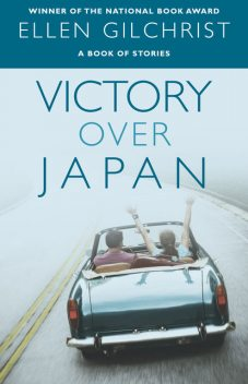 Victory Over Japan, Ellen Gilchrist
