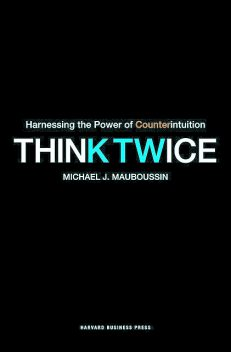 Think Twice, Michael Mauboussin