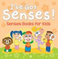 I've Got Senses!: Senses Books for Kids, Speedy Publishing LLC