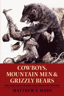 Cowboys, Mountain Men, and Grizzly Bears, Matthew P. Mayo