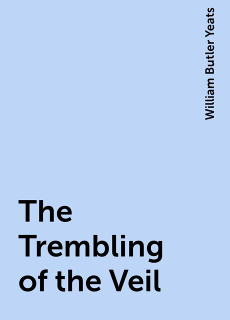 The Trembling of the Veil, William Butler Yeats