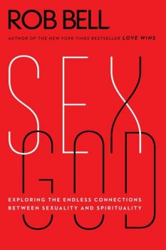 Sex God: Exploring the Endless Questions Between Spirituality and Sexuality, Rob Bell