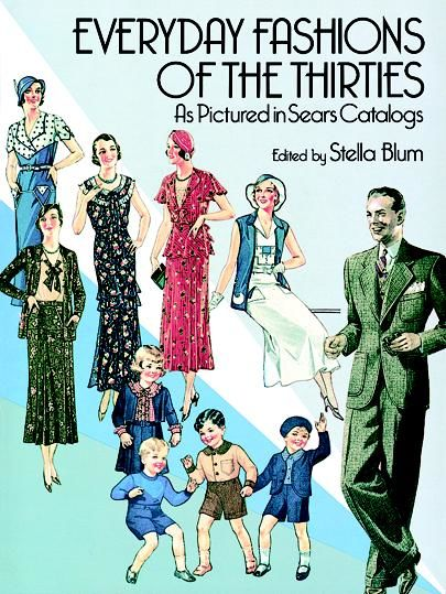 Everyday Fashions of the Thirties As Pictured in Sears Catalogs, Stella Blum