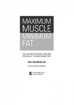 Maximum muscle, minimum fat. The secret science behind physical transformation, Ori Hofmekler