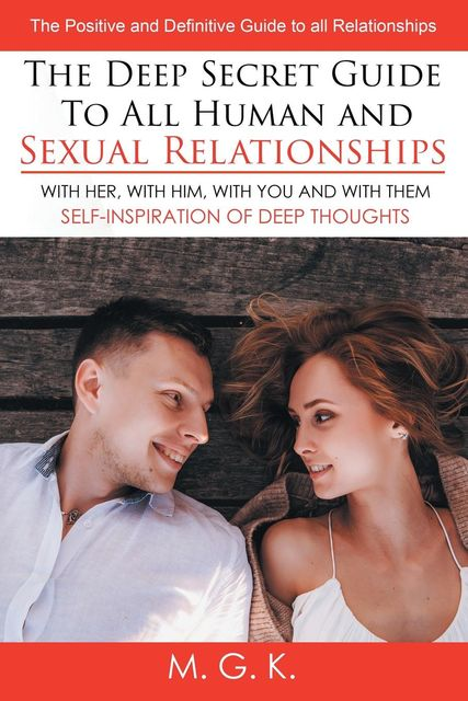THE DEEP SECRET GUIDE TO ALL HUMAN AND SEXUAL RELATIONSHIPS, M.G. K.