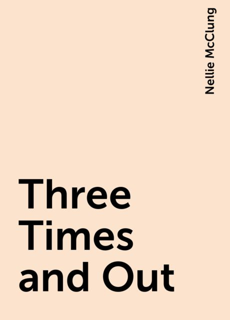 Three Times and Out, Nellie McClung