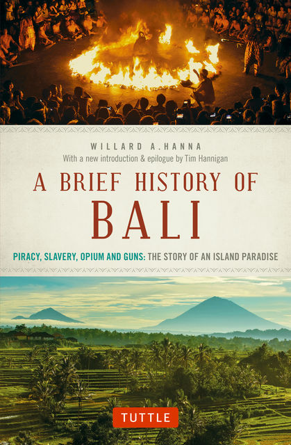 A Brief History Of Bali, Willard A. Hanna