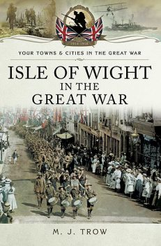 Isle of Wight in the Great War, M.J.Trow