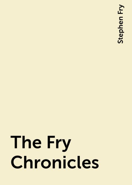The Fry Chronicles, Stephen Fry