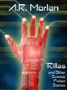 Rillas and Other Science Fiction Stories, A.R.Morlan