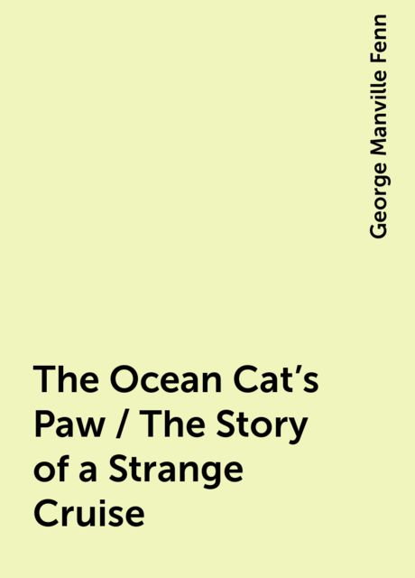 The Ocean Cat's Paw / The Story of a Strange Cruise, George Manville Fenn