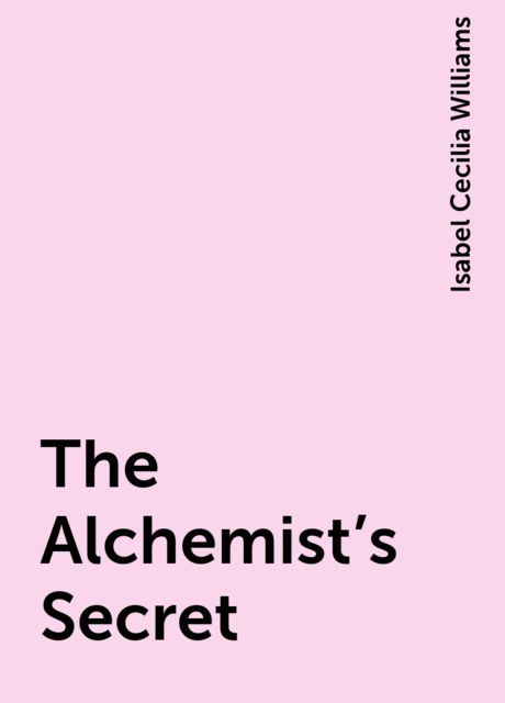 The Alchemist's Secret, Isabel Cecilia Williams