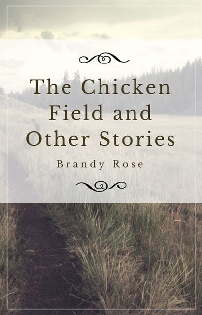 The Chicken Field and Other Stories, Brandy Rose